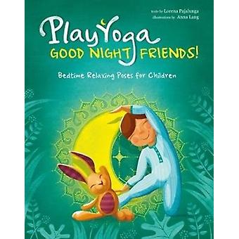Play Yoga Good Night Friends Bedtime Relaxing Poses for Ch by Anna Lang