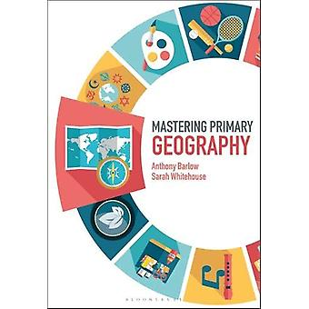 Mastering Primary Geography by Anthony Barlow - 9781474295512 Book