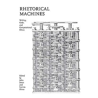 Rhetorical Machines - Writing - Code - and Computational Ethics by Joh