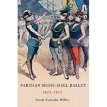 Parisian Music-Hall Ballet - 1871-1913 by Sarah Gutsche-Miller - 9781