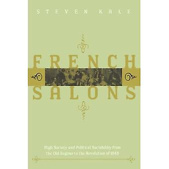 French Salons: High Society and Political Sociability from the Old Regime to the Revolution of 1848