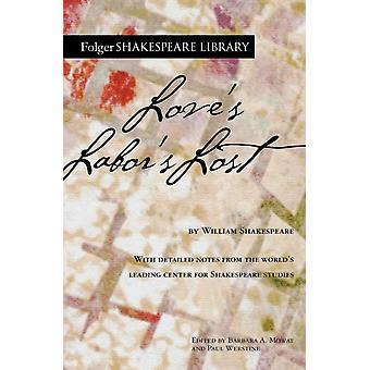 Loves Labors Lost by William Shakespeare & Edited by Dr Barbara A Mowat & Edited by Paul Werstine