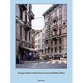 Asnago and Vender and the Construction of Modern Milan (GTA Publishers - The Limits of Modernism - A Forgotten...
