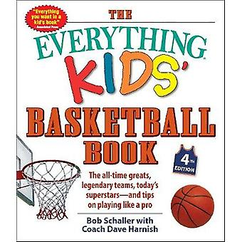 The Everything Kids' Basketball Book 4th Edition The AllTime Greats Legendary Teams Today's Superstarsand Tips on Playing Like a Pro