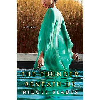 The Thunder Beneath Us by Nicole Blades - 9781496704597 Book