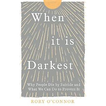 When It Is Darkest Why People Die by Suicide and What We Can Do to Prevent It