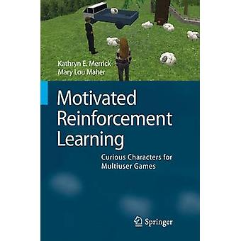 Motivated Reinforcement Learning by Kathryn E. MerrickMary Lou Maher