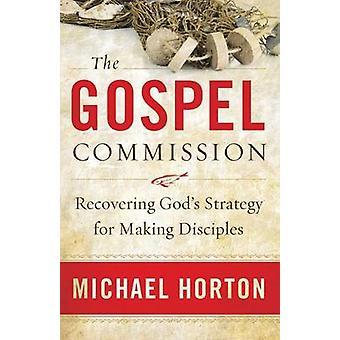 La Commission de l'Évangile - stratégie de Dieu pour faire des Disciples de récupération