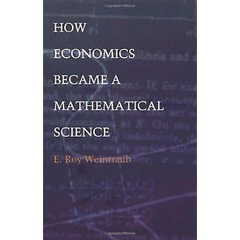 どのように経済学になった e. ロイ ・ ワイントローブ - 978 で数理科学