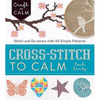 Cross Stitch to Calm - Stitch and De-Stress with 40 Simple Patterns by