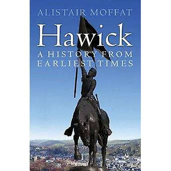 Hawick - A History from Earliest Times by Alistair Moffat - 9781780272