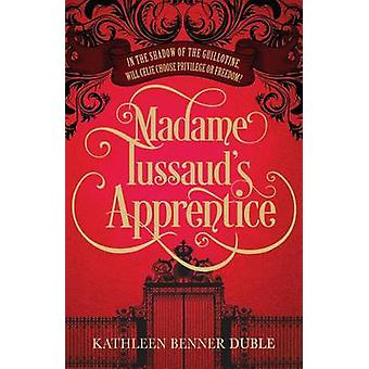 Madame Tussaud's Apprentice by Kathleen Benner Duble - 9781846883811