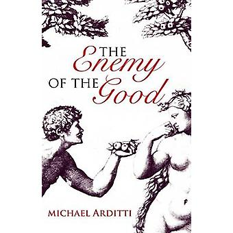 The Enemy of the Good by Michael Arditti - 9781906413620 Book