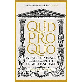 Quid Pro Quo - What the Romans Really Gave the English Language by Pet