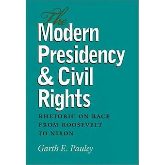 The Modern Presidency and Civil Rights - Rhetoric on Race from Rooseve