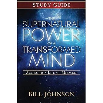 The Supernatural Power of a Transformed Mind Study Guide: Access to a Life of Miracles
