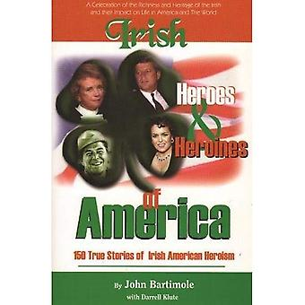 Irish Heroes and Heroines of America: 150 True Stories of Irish-American Heroism