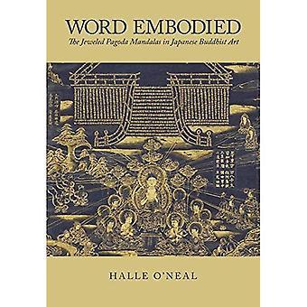 Word Embodied: The Jeweled Pagoda Mandalas in Japanese� Buddhist Art (Harvard East� Asian Monographs)