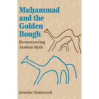 Muhammad y la rama dorada reconstruyendo el mito Árabe por Jaroslav & Stetkevych