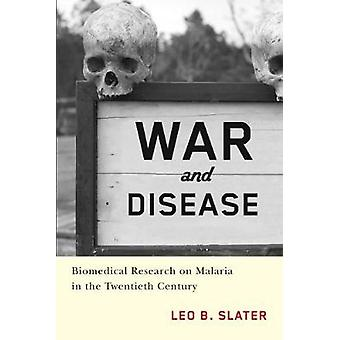 War and Disease  Biomedical Research on Malaria in the Twentieth Century by Leo B Slater