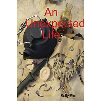 An Unexpected Life by Six & Sally