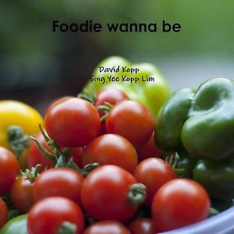 Foodie Wanna Be by Kopp & David