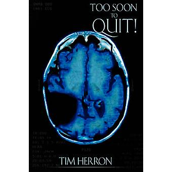 Too Soon to Quit by Herron & Tim