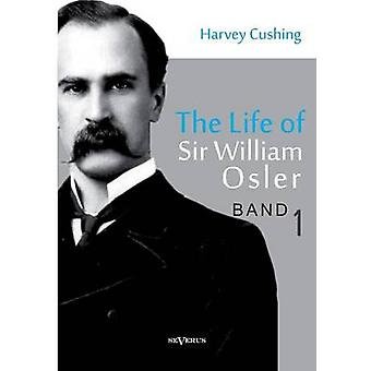 La vie de Sir William Osler, Volume 1 par Cushing & Harvey