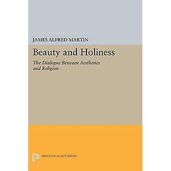 Beauty and Holiness - The Dialogue Between Aesthetics and Religion by