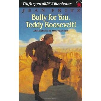 Bully for You - Teddy Roosevelt! by Jean Fritz - Mike Wimmer - 978069