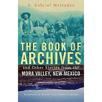 The Book of Archives and Other Stories from the Mora Valley - New Mex