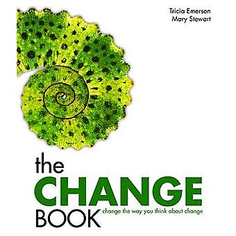 The Change Book - Change the Way You Think About Change by Tricia Emer