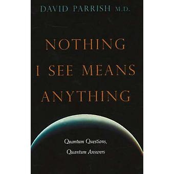 Nothing I See Means Anything - Quantum Questions - Quantum Answers by