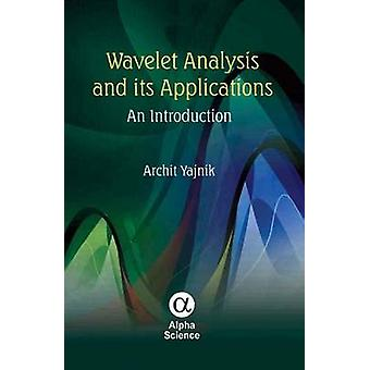 Wavelet Analysis and Its Applications - An Introduction by Archit Yajn