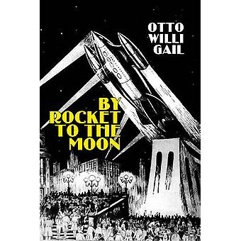 By Rocket to the Moon by Otto Willi Gail - 9781897350553 Book
