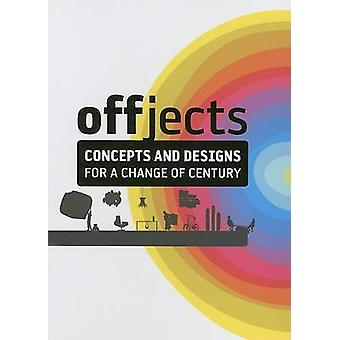 Offjects - Designs and Concepts for a New Century by Oscara Guayabero