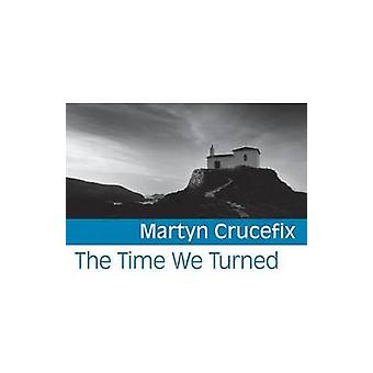 The Time We Turned by Crucefix & Martyn