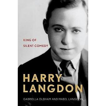 Harry Langdon - King of Silent Comedy by Gabriella Oldham - Mabel Lang