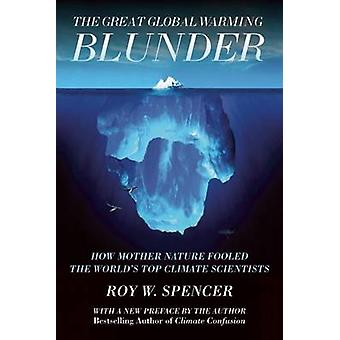 The Great Global Warming Blunder - How Mother Nature Fooled the World'