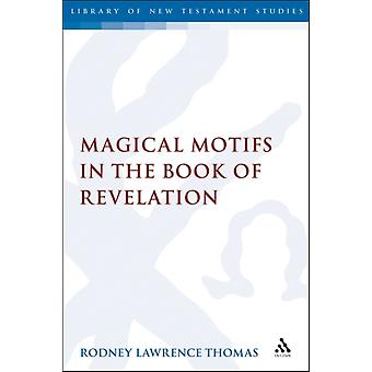 Magical Motifs in the Book of Revelation by Rodney Lawrence Thomas