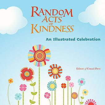 Random Acts of Kindness  An Illustrated Celebration by Editors of Conari Press