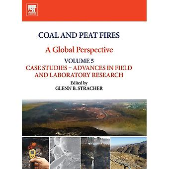 Coal and Peat Fires A Global Perspective Volume 5 Case Studies  Advances in Field and Laboratory Research by Stracher & Glenn B.