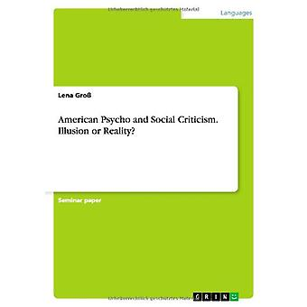American Psycho and Social Criticism. Illusion or Reality? by Lena Gr