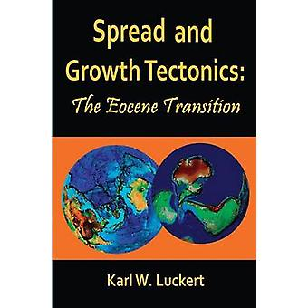 Spread and Growth Tectonics the Eocene Transition by Luckert & Karl W.