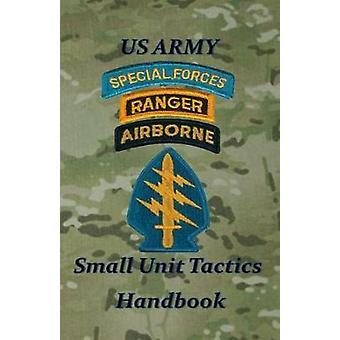 US Army Small Unit Tactics Handbook by LeFavor & Paul D
