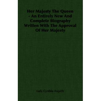 Her Majesty the Queen  An Entirely New and Complete Biography Written with the Approval of Her Majesty by Asquith & Lady Cynthia