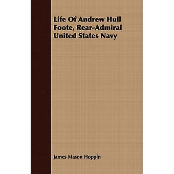 Life Of Andrew Hull Foote RearAdmiral United States Navy by Hoppin & James Mason