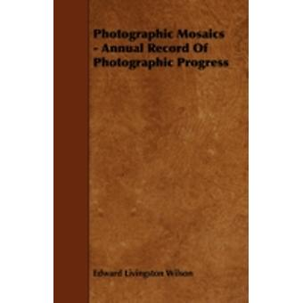 Photographic Mosaics  Annual Record of Photographic Progress by Wilson & Edward Livingston