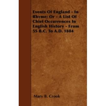 Events Of England  In Rhyme Or  A List Of Chief Occurrences In English History  From 55 B.C. To A.D. 1884 by Crook & Mary B.