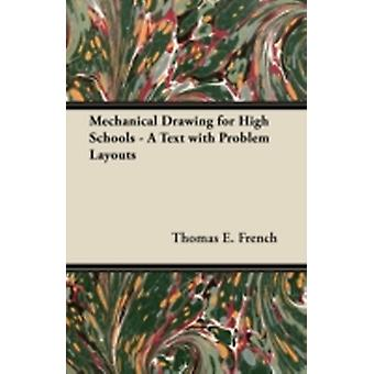 Mechanical Drawing for High Schools  A Text with Problem Layouts by French & Thomas E.